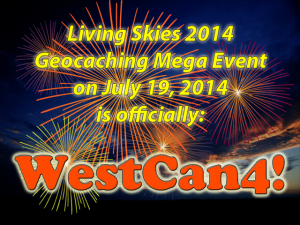 Living Skies 2014 Geocaching Mega Event on July 19, 2014 is officially: WestCan4!